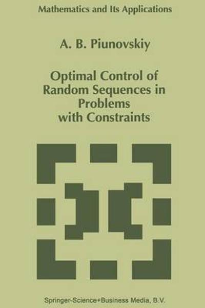 Optimal Control of Random Sequences in Problems with Constraints - A. B. Piunovskiy