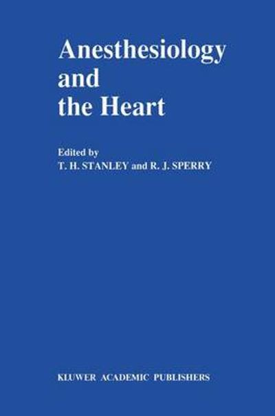 Anesthesiology and the Heart - T. H. Stanley
