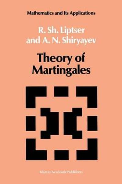 Theory of Martingales - Robert S. Liptser
