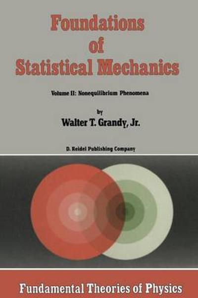 Foundations of Statistical Mechanics - W. T. Grandy, Jr.