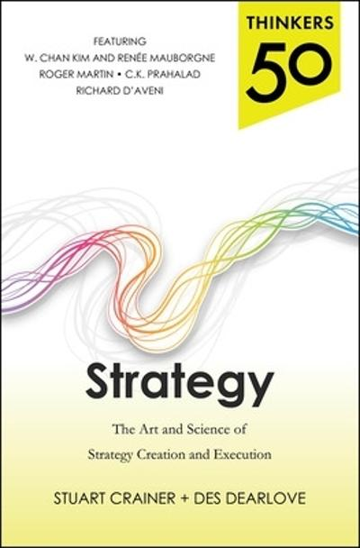 Thinkers 50 Strategy: The Art and Science of Strategy Creation and Execution - Stuart Crainer