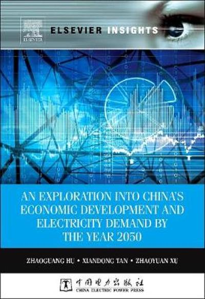 An Exploration into China's Economic Development and Electricity Demand by the Year 2050 - Zhaoguang Hu