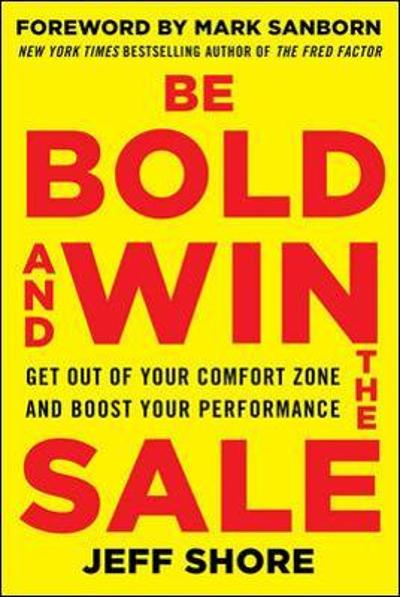 Be Bold and Win the Sale: Get Out of Your Comfort Zone and Boost Your Performance - Jeff Shore