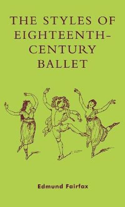 The Styles of Eighteenth-Century Ballet - Edmund Fairfax