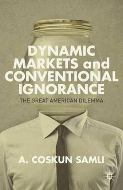 Dynamic Markets and Conventional Ignorance - A. Coskun Samli