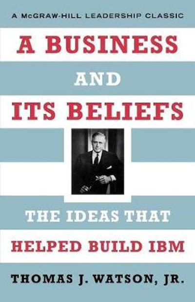 A Business and Its Beliefs - Thomas J Jr Watson