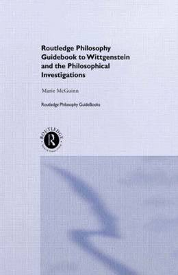 Routledge Philosophy GuideBook to Wittgenstein and the Philosophical Investigations - Marie McGinn