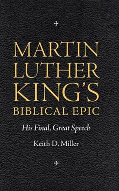Martin Luther King's Biblical Epic - Keith D. Miller