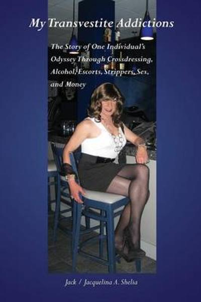 My Transvestite Addictions - Jack A Shelia