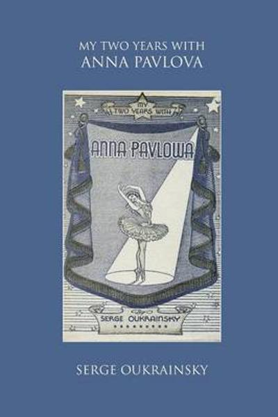My Two Years with Anna Pavlova - Serge Oukrainsky
