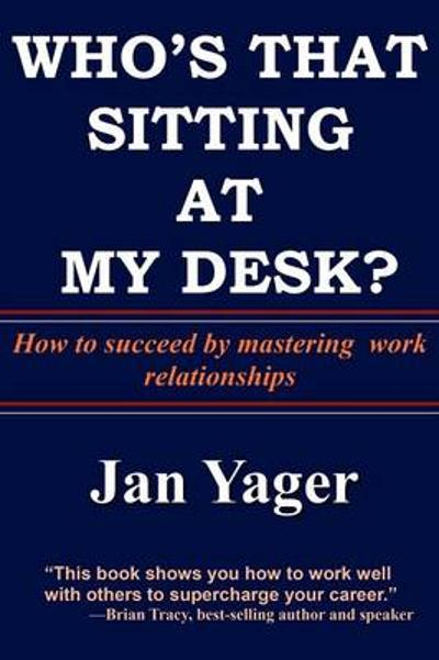 Who's That Sitting at My Desk? - Phd Jan Yager