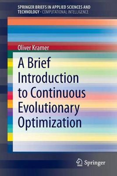 A Brief Introduction to Continuous Evolutionary Optimization - Oliver Kramer
