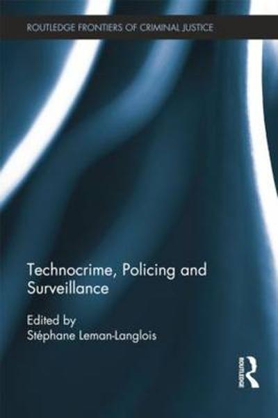 Technocrime: Policing and Surveillance - Stephane Leman-Langlois