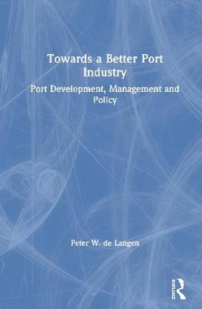 Towards a Better Port Industry - Peter W. de Langen