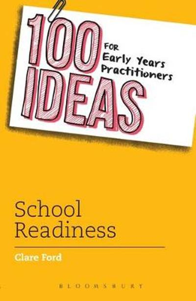 100 Ideas for Early Years Practitioners: School Readiness - Clare Ford