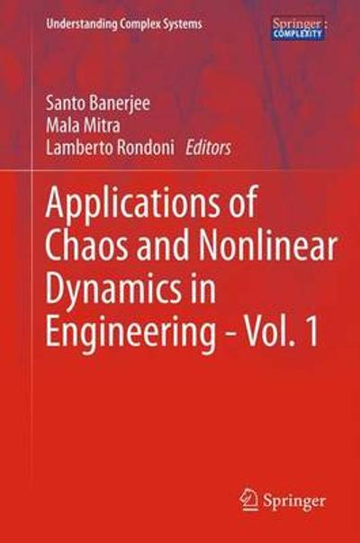 Applications of Chaos and Nonlinear Dynamics in Engineering - Vol. 1 - Santo Banerjee