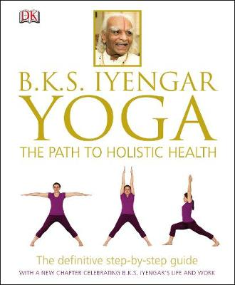 BKS Iyengar Yoga The Path to Holistic Health - B. K. S. Iyengar