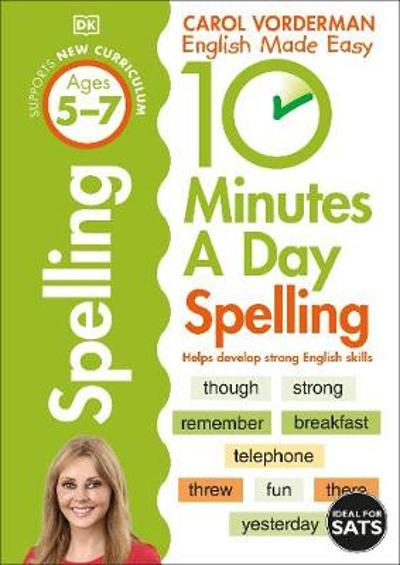 10 Minutes A Day Spelling Ages 5-7 Key Stage 1 - Carol Vorderman