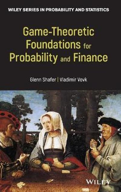 Game-Theoretic Foundations for Probability and Finance - Glenn Shafer