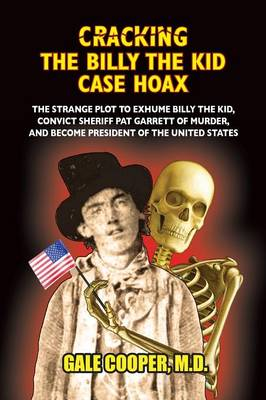 Cracking the Billy the Kid Case Hoax - Gale Cooper