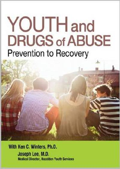 Youth and Drugs of Abuse - Ken C. Winters