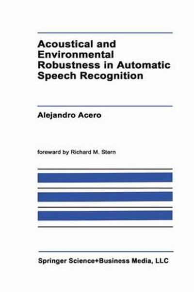 Acoustical and Environmental Robustness in Automatic Speech Recognition - Alejandro Acero
