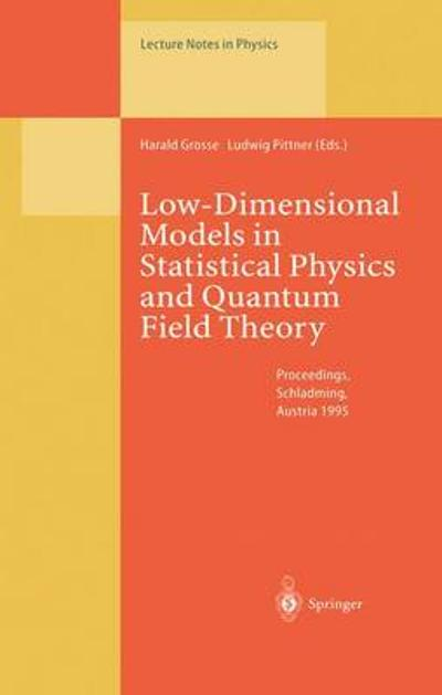 Low-Dimensional Models in Statistical Physics and Quantum Field Theory - Harald Grosse