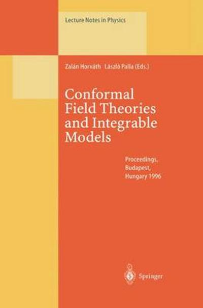 Conformal Field Theories and Integrable Models - Zalan Horvath