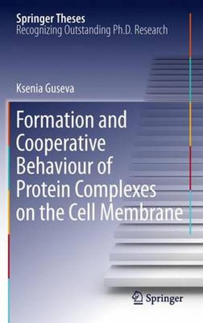 Formation and Cooperative Behaviour of Protein Complexes on the Cell Membrane - Ksenia Guseva