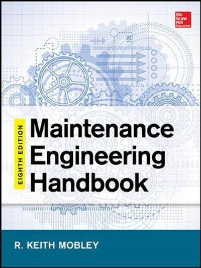 Maintenance Engineering Handbook, Eighth Edition - Keith Mobley