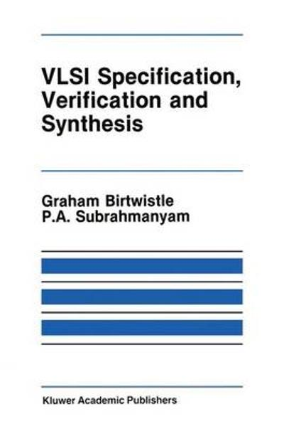 VLSI Specification, Verification and Synthesis - Graham Birtwistle