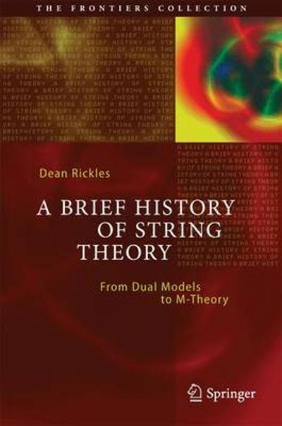 A Brief History of String Theory - Dean Rickles