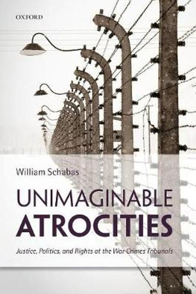 Unimaginable Atrocities - William Schabas