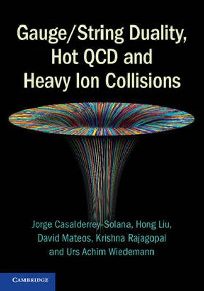 Gauge/String Duality, Hot QCD and Heavy Ion Collisions - Jorge Casalderrey-Solana