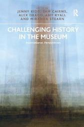 Challenging History in the Museum - Jenny Kidd Sam Cairns Alex Drago Amy Ryall
