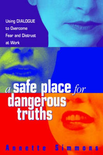 A Safe Place for Dangerous Truths - Annette Simmons