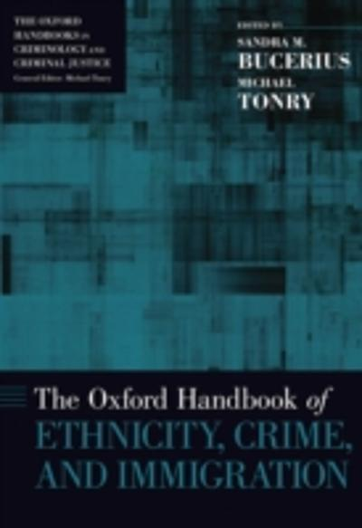 Oxford Handbook of Ethnicity, Crime, and Immigration - Sandra M. Bucerius