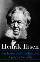Enemy of the People: A play in five acts - Henrik, Ibsen
