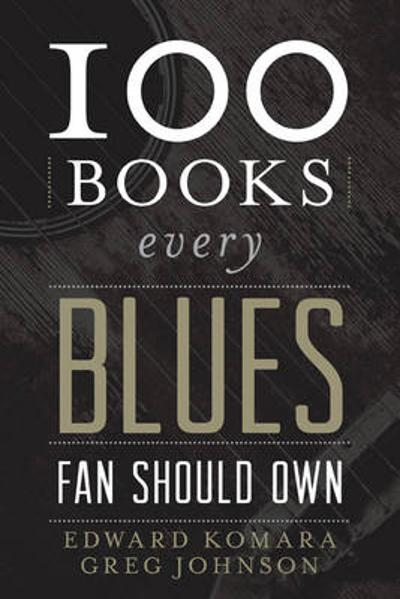 100 Books Every Blues Fan Should Own - Edward Komara