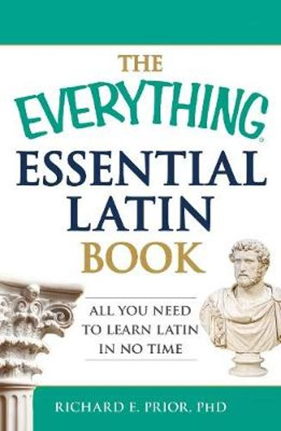 The Everything Essential Latin Book - Richard E Prior