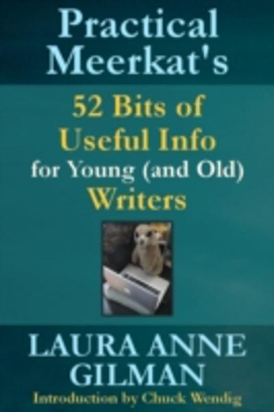 Practical Meerkat's 52 Bits of Useful Info for Young (and Old) Writers - Laura Anne Gilman