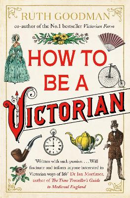 How to be a Victorian - Ruth Goodman