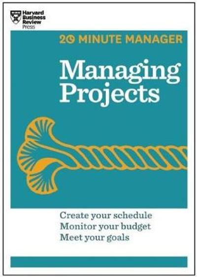 Managing Projects (HBR 20-Minute Manager Series) - Harvard Business Review