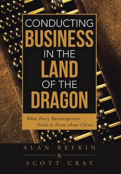 Conducting Business in the Land of the Dragon - Alan Refkin