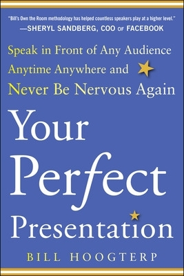 Your Perfect Presentation: Speak in Front of Any Audience Anytime Anywhere and Never Be Nervous Again - Bill Hoogterp