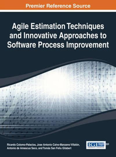 Agile Estimation Techniques and Innovative Approaches to Software Process Improvement - Ricardo Colomo-Palacios