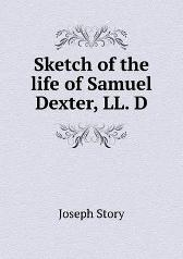Sketch of the Life of Samuel Dexter, LL. D - Joseph Story