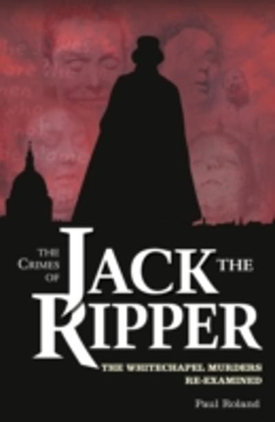 Crimes of Jack the Ripper - Paul Roland