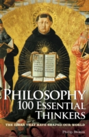 Philosophy 100 Essential Thinkers - Philip Stokes