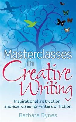 Masterclasses in Creative Writing - Barbara Dynes